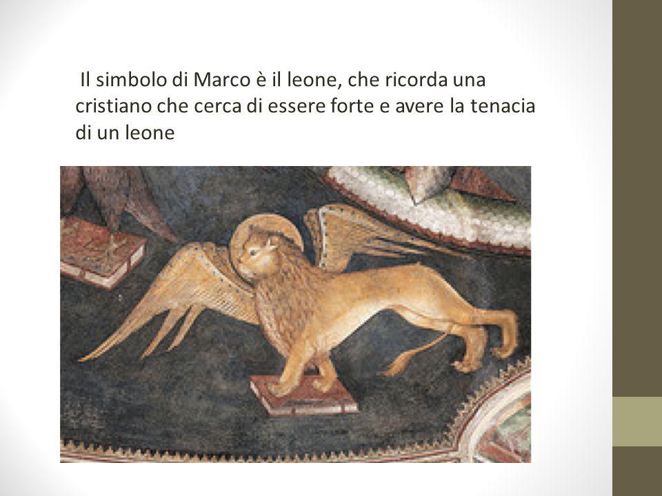 Il simbolo di Marco è il leone, che ricorda una cristiano che cerca di essere forte e avere la tenacia di un leone