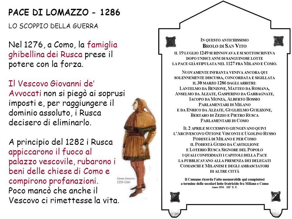 PACE DI LOMAZZO - 1286 LO SCOPPIO DELLA GUERRA Nel 1276, a Como, la famiglia ghibellina dei Rusca prese il potere con la forza.