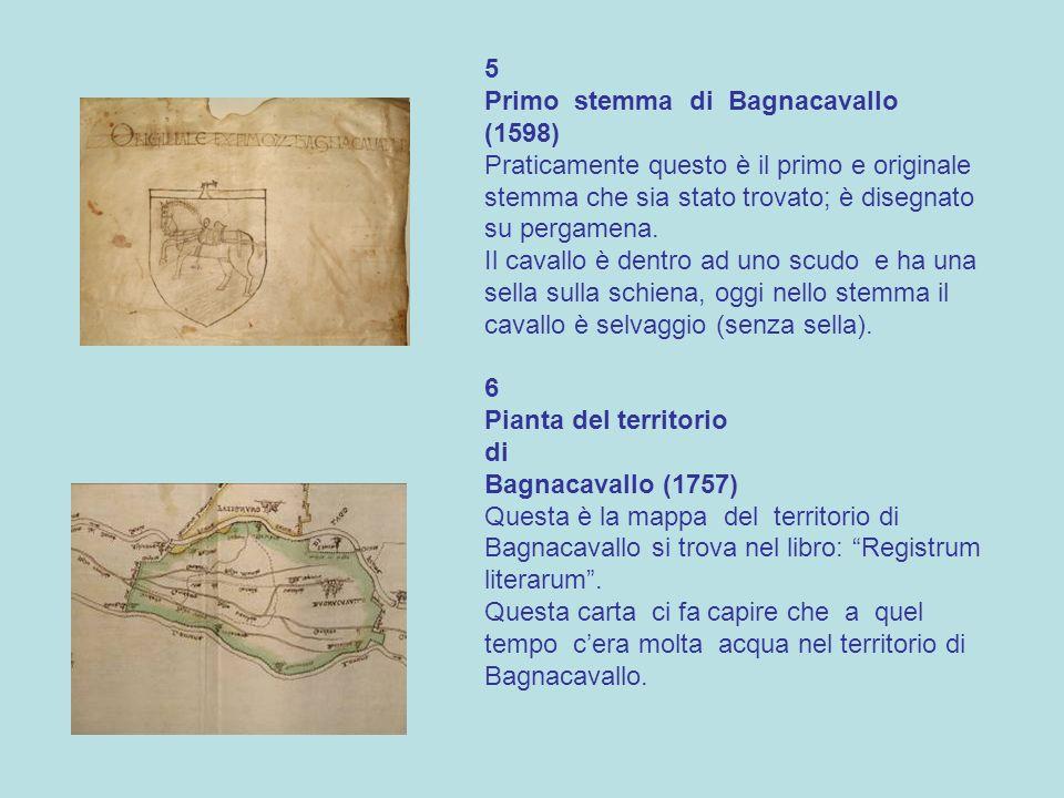 5 Primo stemma di Bagnacavallo (1598) Praticamente questo è il primo e originale stemma che sia stato trovato; è disegnato su pergamena.