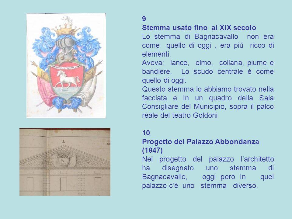 9 Stemma usato fino al XIX secolo. Lo stemma di Bagnacavallo non era come quello di oggi , era più ricco di elementi.