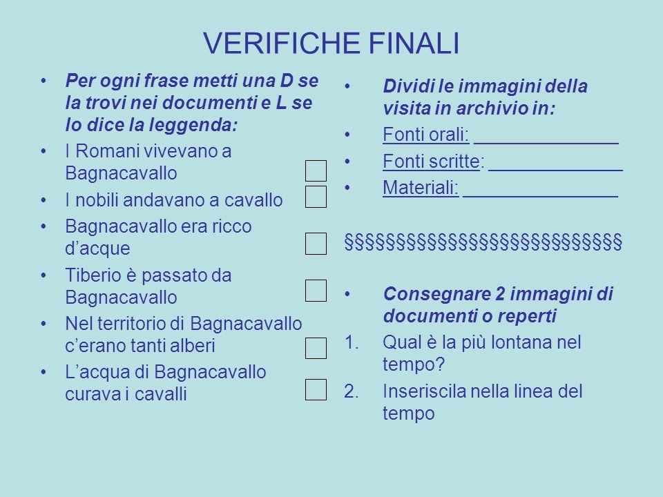 VERIFICHE FINALI Per ogni frase metti una D se la trovi nei documenti e L se lo dice la leggenda: I Romani vivevano a Bagnacavallo.