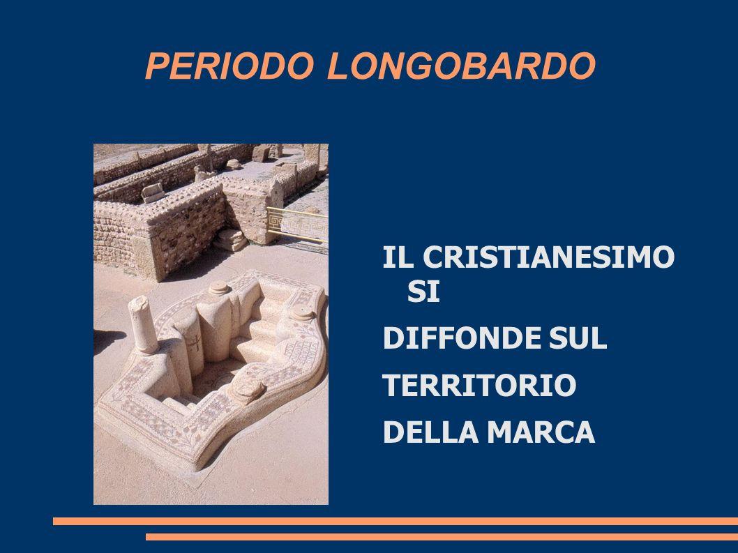 PERIODO LONGOBARDO IL CRISTIANESIMO SI DIFFONDE SUL TERRITORIO