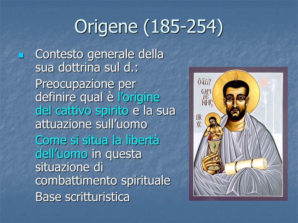 Origene (185-254) Contesto generale della sua dottrina sul d.: