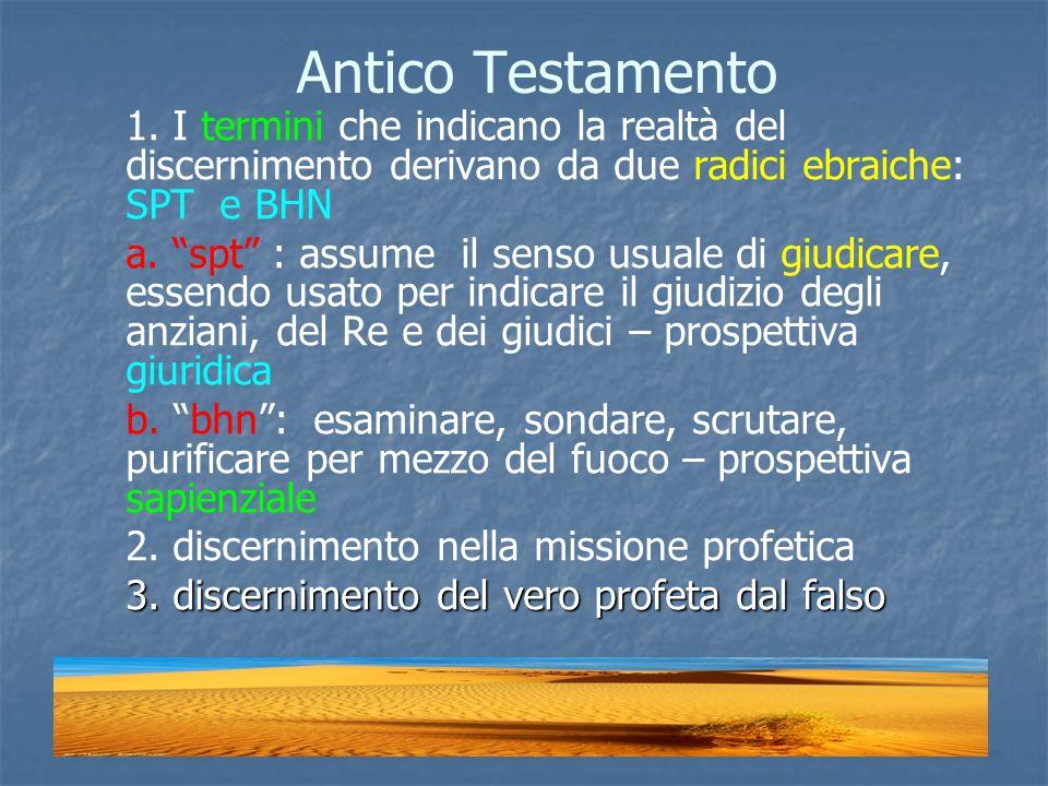 Antico Testamento 1. I termini che indicano la realtà del discernimento derivano da due radici ebraiche: SPT e BHN.