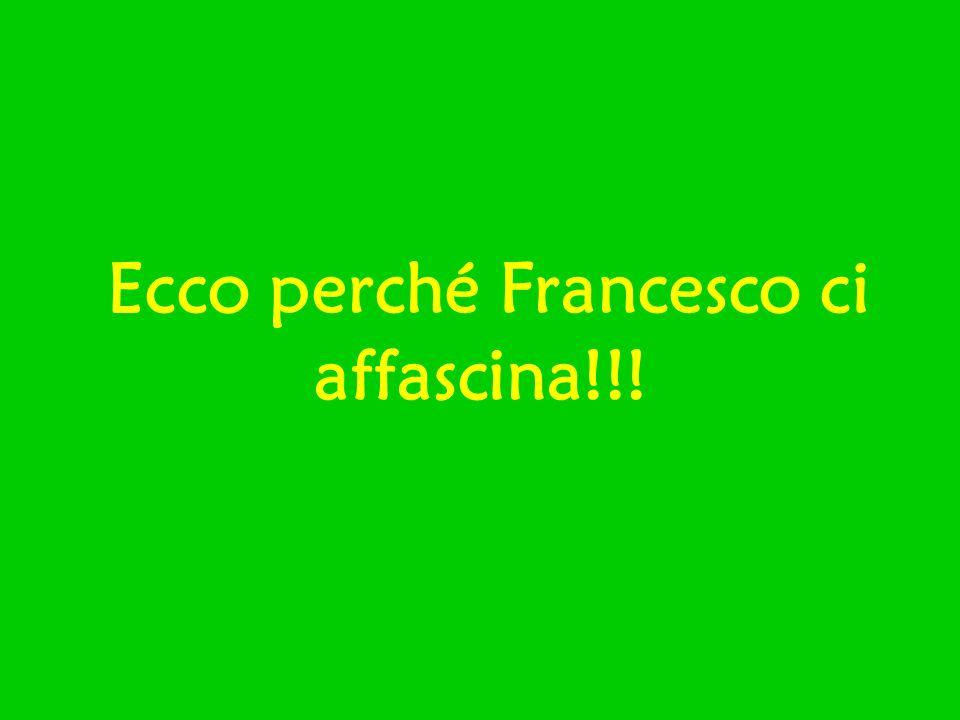 Ecco perché Francesco ci