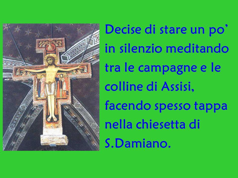 Decise di stare un po' in silenzio meditando. tra le campagne e le. colline di Assisi, facendo spesso tappa.