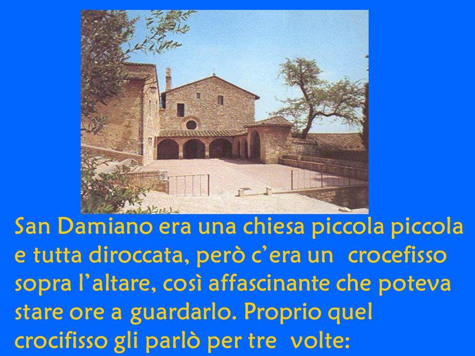 San Damiano era una chiesa piccola piccola e tutta diroccata, però c'era un crocefisso sopra l'altare, così affascinante che poteva stare ore a guardarlo.