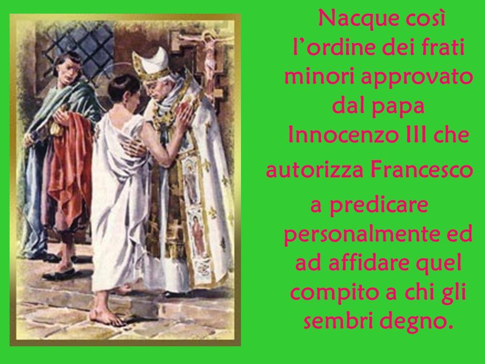 Nacque così l'ordine dei frati minori approvato dal papa Innocenzo III che
