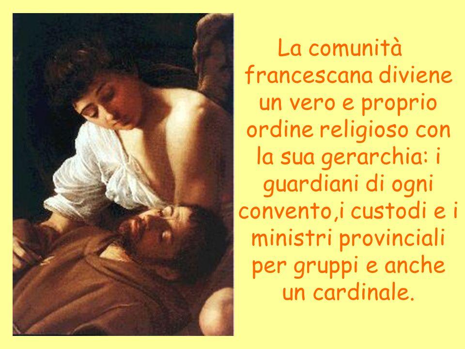 La comunità francescana diviene un vero e proprio ordine religioso con la sua gerarchia: i guardiani di ogni convento,i custodi e i ministri provinciali per gruppi e anche un cardinale.