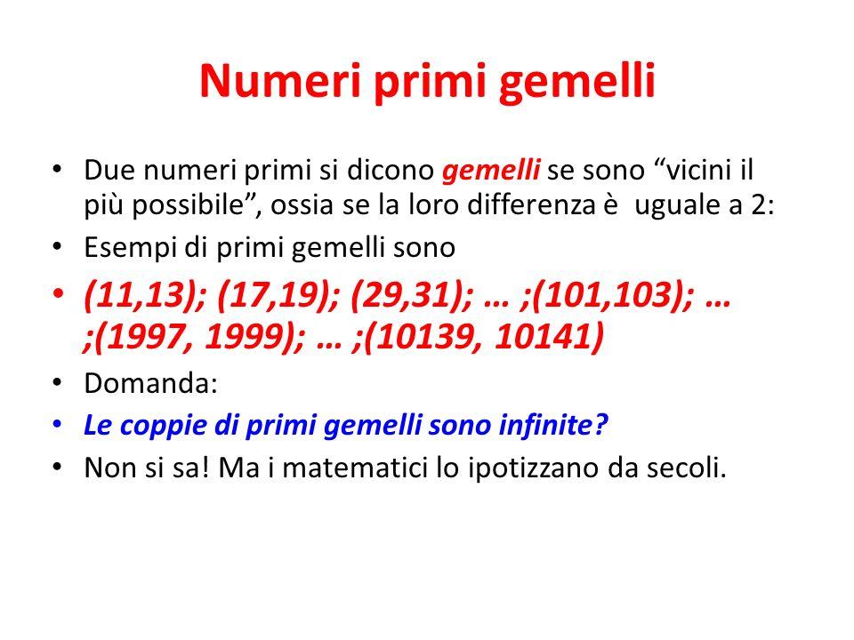 Numeri primi gemelli Due numeri primi si dicono gemelli se sono vicini il più possibile , ossia se la loro differenza è uguale a 2: