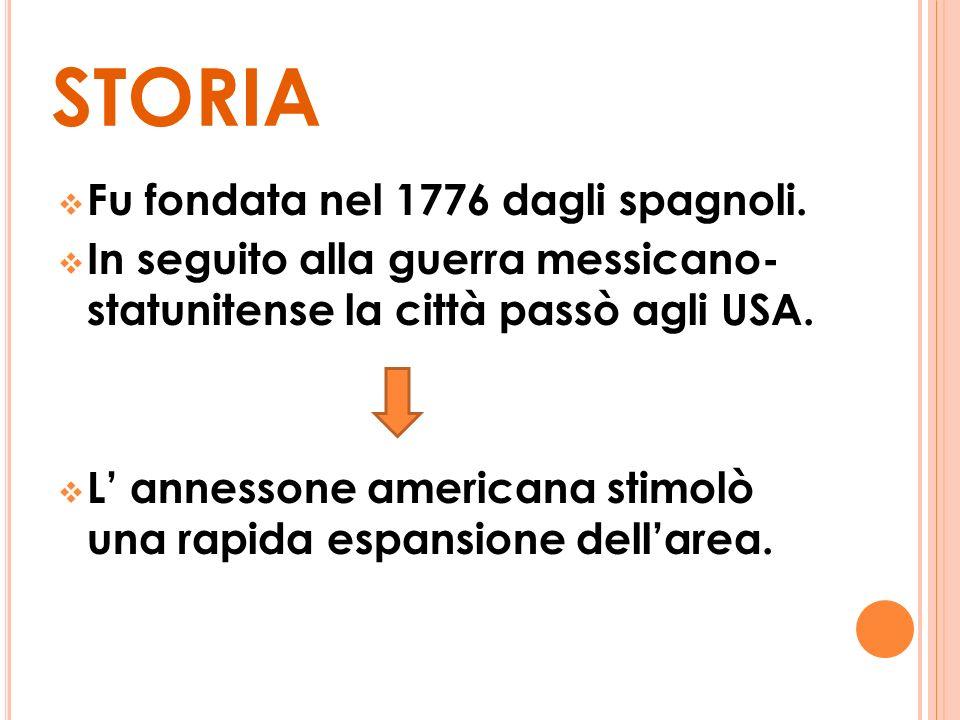 STORIA Fu fondata nel 1776 dagli spagnoli.