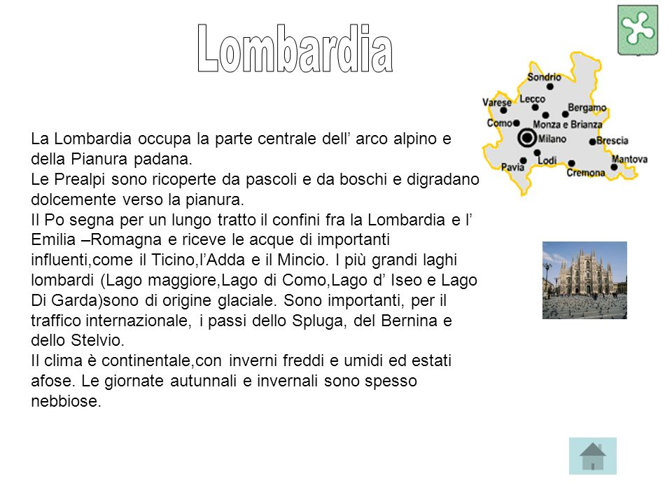 Lombardia La Lombardia occupa la parte centrale dell' arco alpino e della Pianura padana.