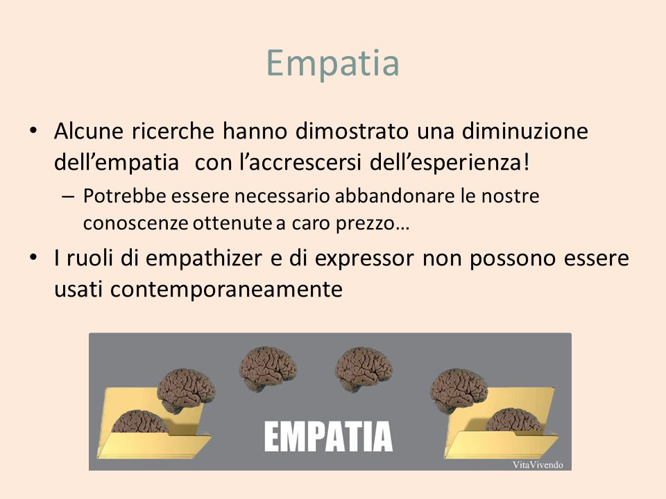 Empatia Alcune ricerche hanno dimostrato una diminuzione dell'empatia con l'accrescersi dell'esperienza!