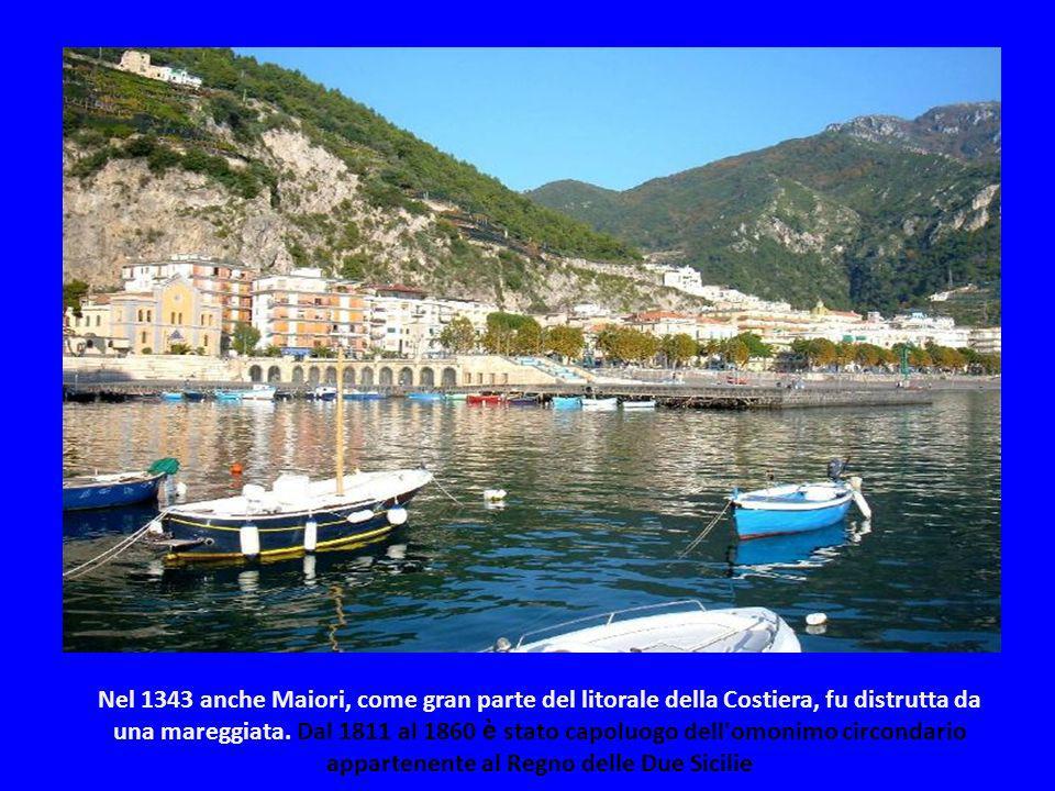 Nel 1343 anche Maiori, come gran parte del litorale della Costiera, fu distrutta da una mareggiata.