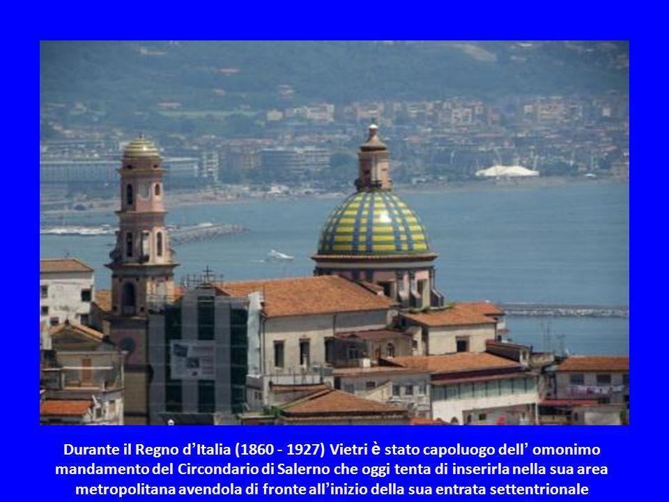 Durante il Regno d'Italia (1860 - 1927) Vietri è stato capoluogo dell' omonimo mandamento del Circondario di Salerno che oggi tenta di inserirla nella sua area metropolitana avendola di fronte all'inizio della sua entrata settentrionale