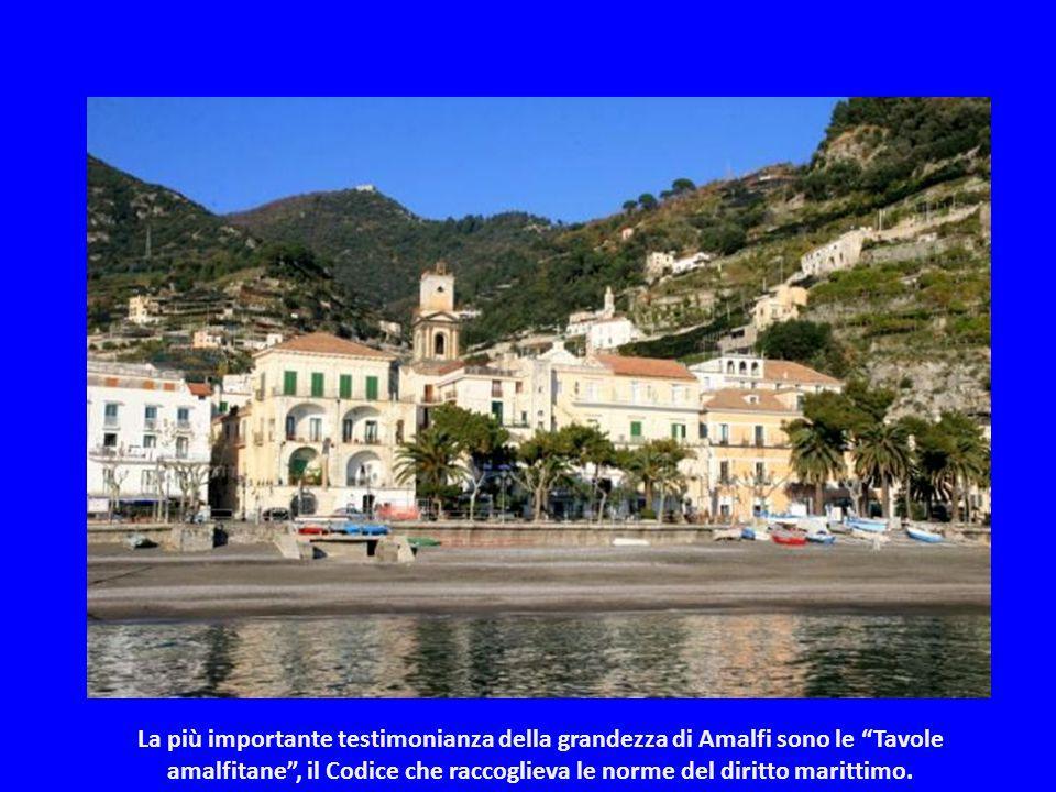 La più importante testimonianza della grandezza di Amalfi sono le Tavole amalfitane , il Codice che raccoglieva le norme del diritto marittimo.