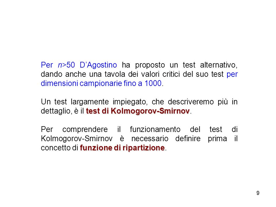 Per n>50 D'Agostino ha proposto un test alternativo, dando anche una tavola dei valori critici del suo test per dimensioni campionarie fino a 1000.