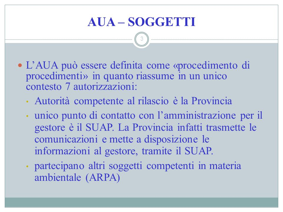 AUA – SOGGETTI L'AUA può essere definita come «procedimento di procedimenti» in quanto riassume in un unico contesto 7 autorizzazioni: