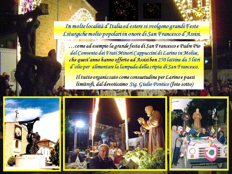 In molte località d'Italia ed estere si svolgono grandi Feste Liturgiche molto popolari in onore di San Francesco d'Assisi.