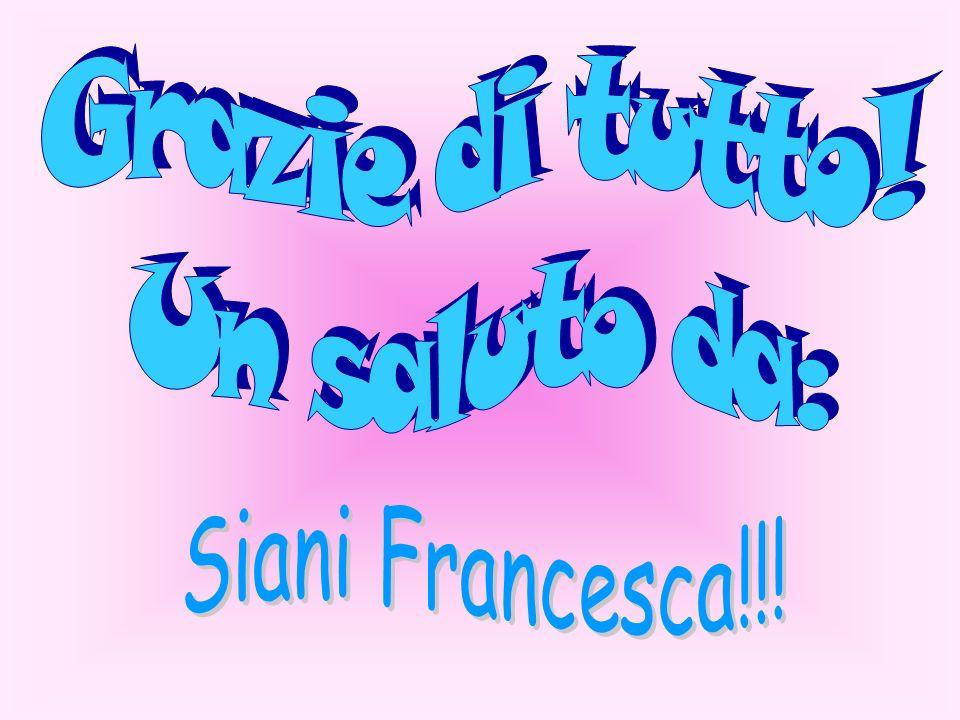 Grazie di tutto! Un saluto da: Siani Francesca!!!