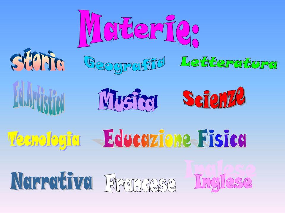 Materie: Storia. Letteratura. Geografia. Scienze. Ed.Artistica. Musica. Educazione Fisica. Tecnologia.