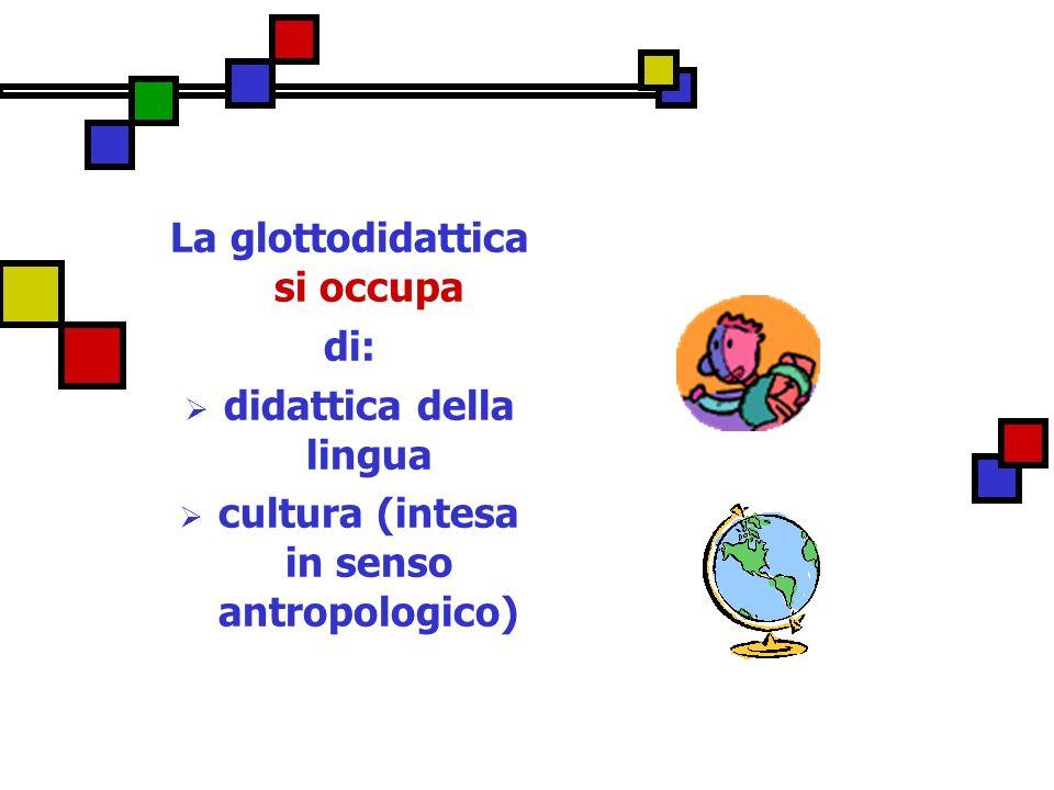 La glottodidattica si occupa di: didattica della lingua