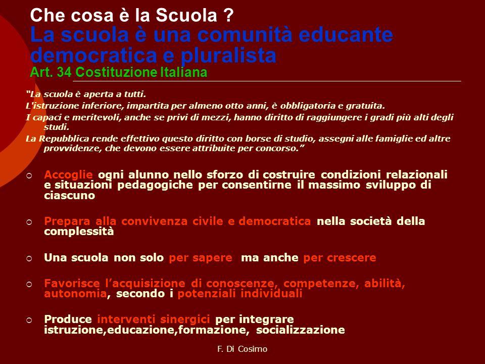 Che cosa è la Scuola La scuola è una comunità educante democratica e pluralista Art. 34 Costituzione Italiana