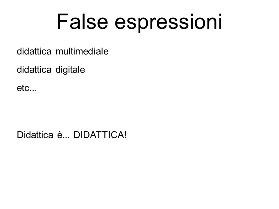 False espressioni didattica multimediale didattica digitale etc...