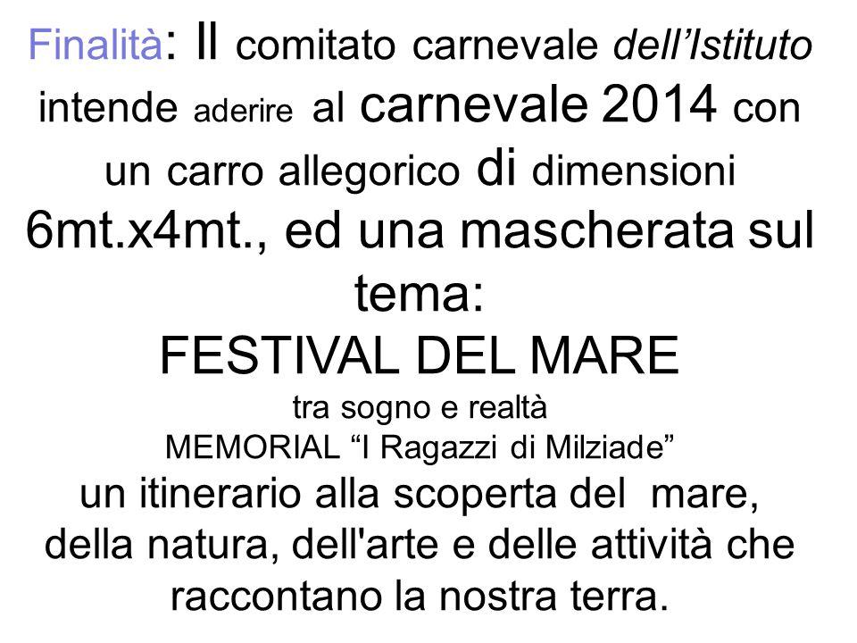 Finalità: Il comitato carnevale dell'Istituto intende aderire al carnevale 2014 con un carro allegorico di dimensioni 6mt.x4mt., ed una mascherata sul tema: FESTIVAL DEL MARE tra sogno e realtà