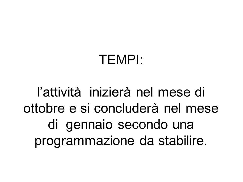TEMPI: l'attività inizierà nel mese di ottobre e si concluderà nel mese di gennaio secondo una programmazione da stabilire.
