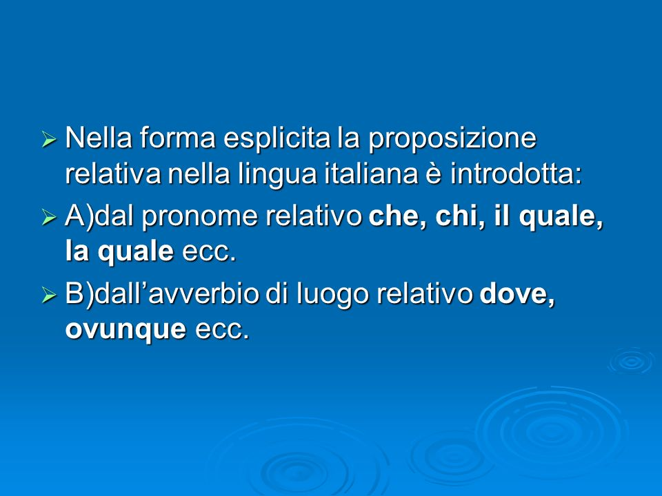 Nella forma esplicita la proposizione relativa nella lingua italiana è introdotta: