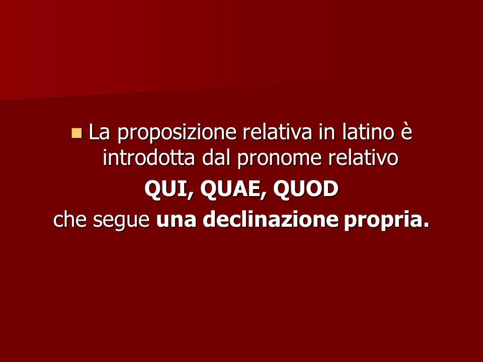 La proposizione relativa in latino è introdotta dal pronome relativo