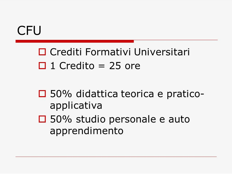 CFU Crediti Formativi Universitari 1 Credito = 25 ore