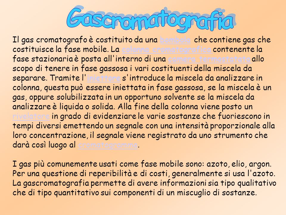 Gascromatografia Il gas cromatografo è costituito da una bombola che contiene gas che.