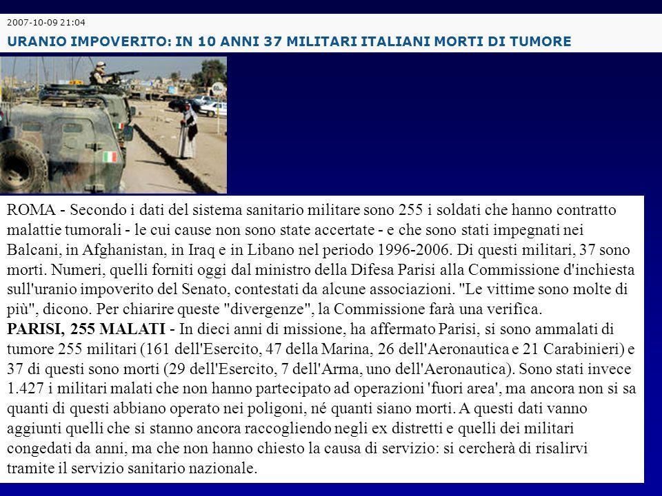 2007-10-09 21:04 URANIO IMPOVERITO: IN 10 ANNI 37 MILITARI ITALIANI MORTI DI TUMORE.
