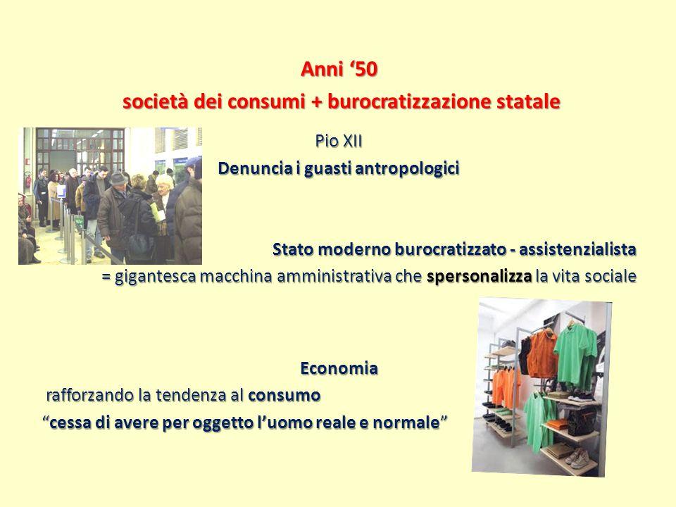 Anni '50 società dei consumi + burocratizzazione statale