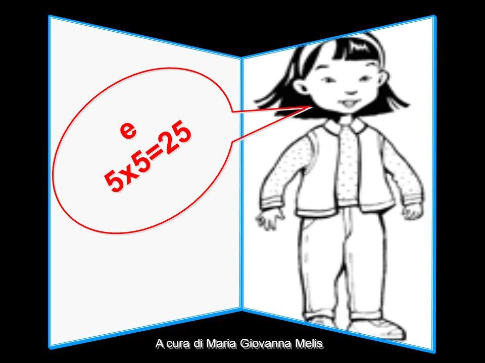 e 5x5=25 A cura di Maria Giovanna Melis
