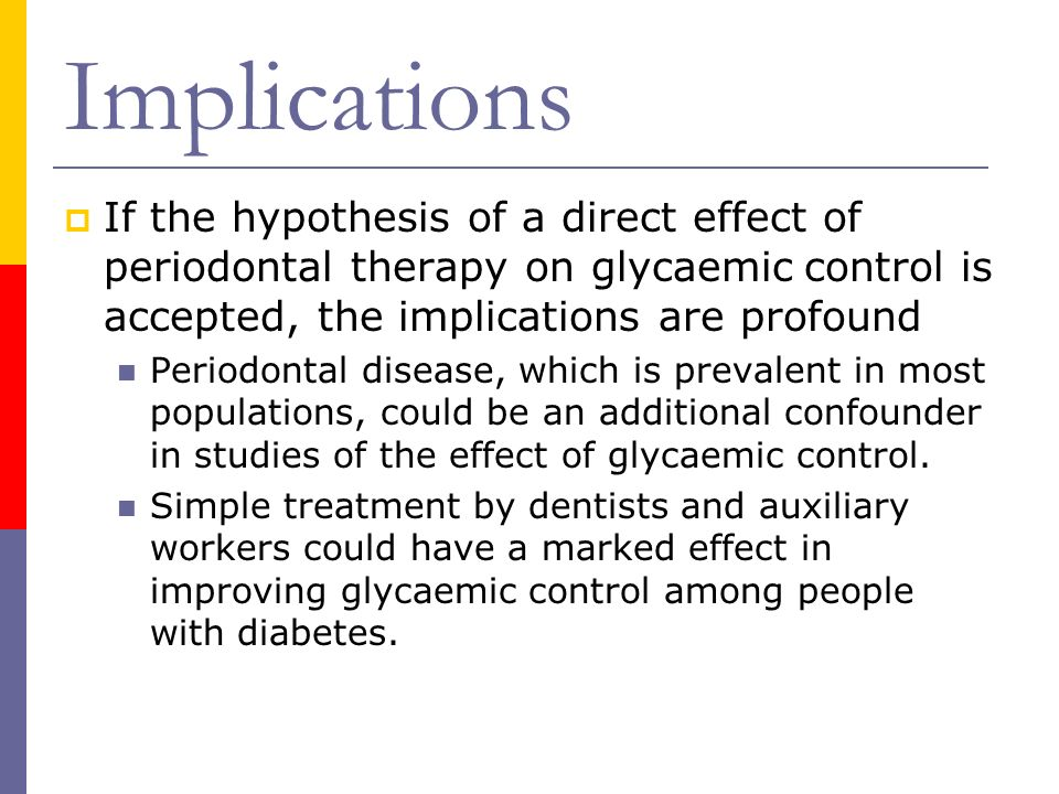 ImplicationsIf the hypothesis of a direct effect of periodontal therapy on glycaemic control is accepted, the implications are profound.