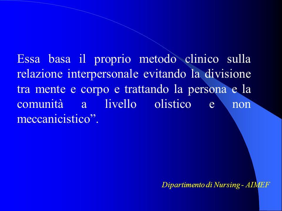 Essa basa il proprio metodo clinico sulla relazione interpersonale evitando la divisione tra mente e corpo e trattando la persona e la comunità a livello olistico e non meccanicistico .