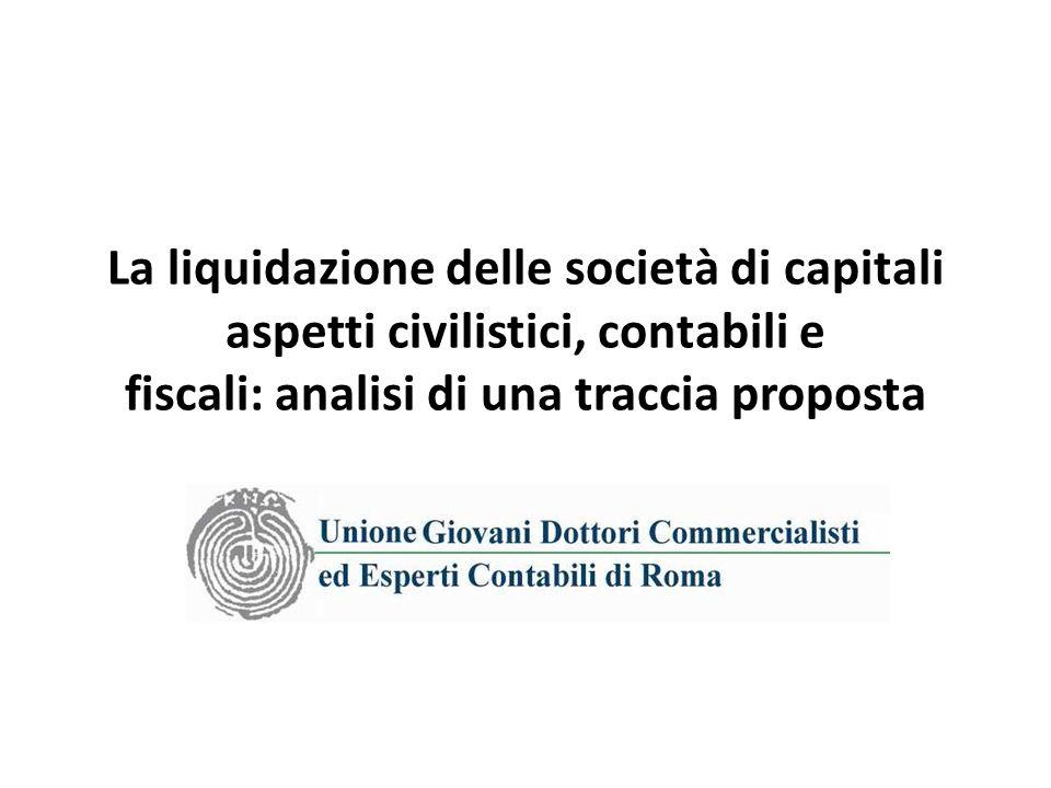 La liquidazione delle società di capitali aspetti civilistici, contabili e fiscali: analisi di una traccia proposta