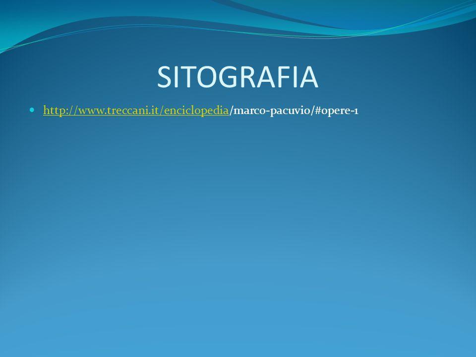 SITOGRAFIA http://www.treccani.it/enciclopedia/marco-pacuvio/#opere-1