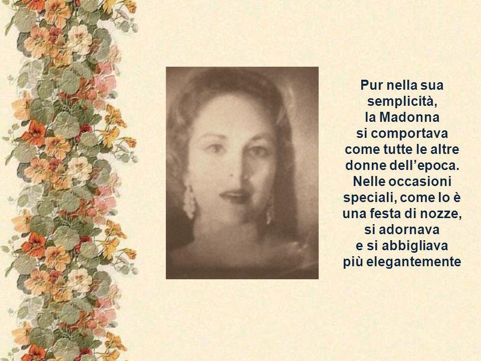 Pur nella sua semplicità, la Madonna si comportava