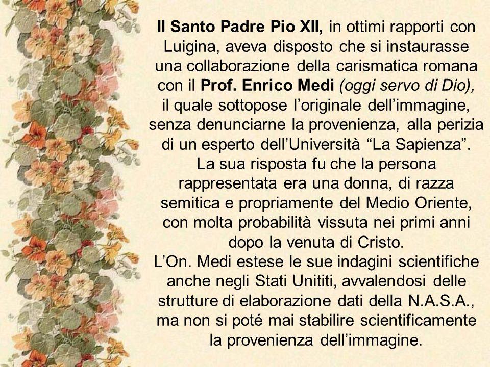 Il Santo Padre Pio XII, in ottimi rapporti con Luigina, aveva disposto che si instaurasse una collaborazione della carismatica romana con il Prof. Enrico Medi (oggi servo di Dio),