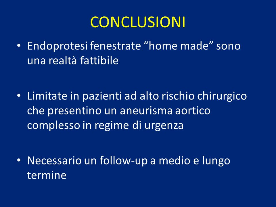 CONCLUSIONI Endoprotesi fenestrate home made sono una realtà fattibile.