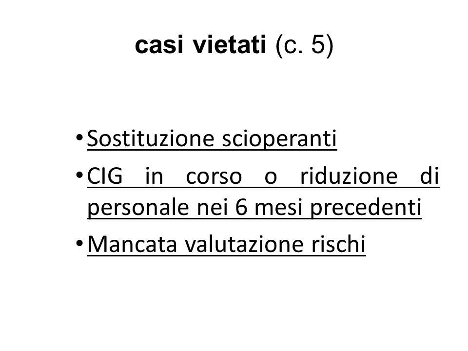 casi vietati (c. 5) Sostituzione scioperanti. CIG in corso o riduzione di personale nei 6 mesi precedenti.