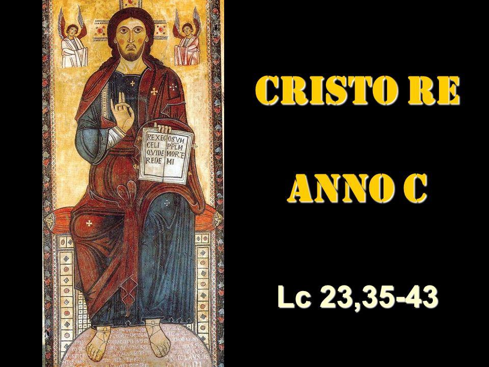 CRISTO RE ANNO C Lc 23,35-43