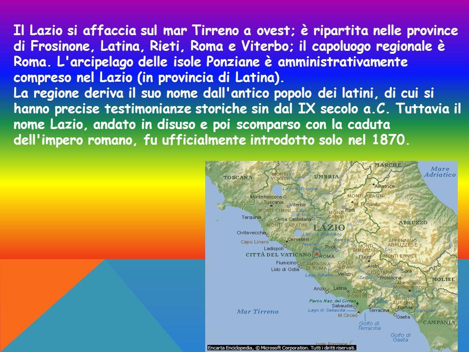 Il Lazio si affaccia sul mar Tirreno a ovest; è ripartita nelle province di Frosinone, Latina, Rieti, Roma e Viterbo; il capoluogo regionale è Roma. L arcipelago delle isole Ponziane è amministrativamente compreso nel Lazio (in provincia di Latina).