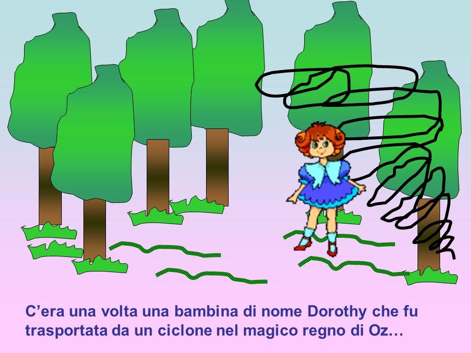 C'era una volta una bambina di nome Dorothy che fu trasportata da un ciclone nel magico regno di Oz…