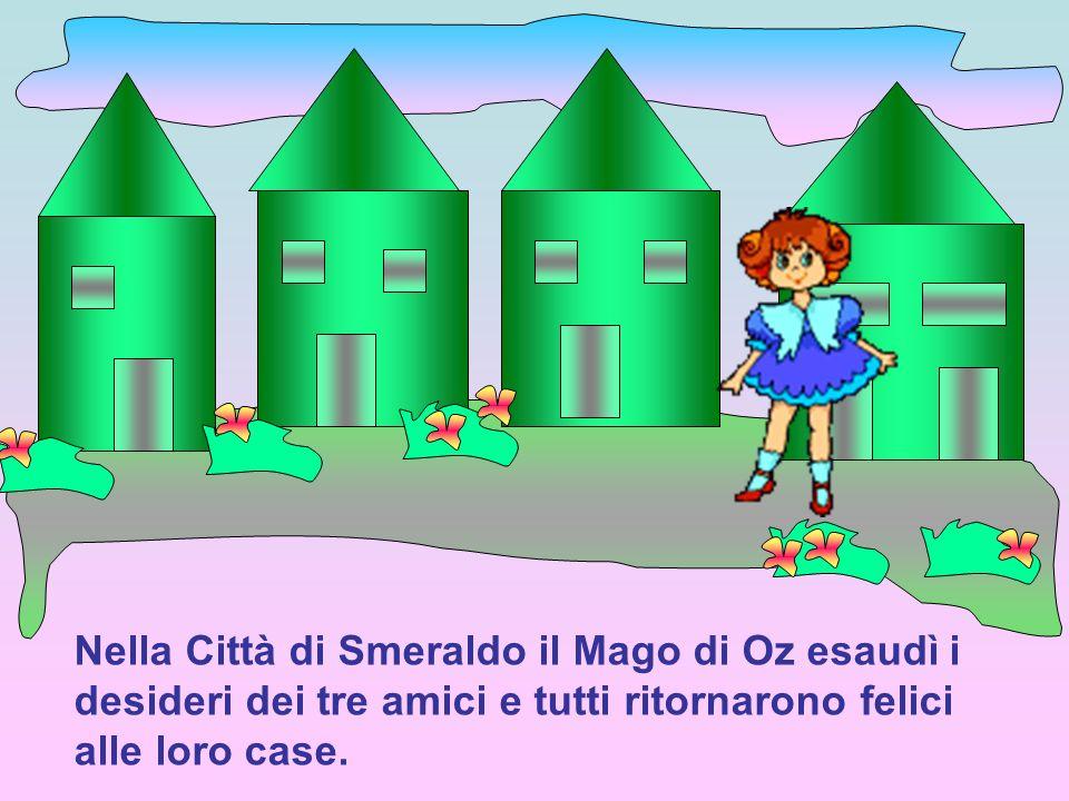 Nella Città di Smeraldo il Mago di Oz esaudì i desideri dei tre amici e tutti ritornarono felici alle loro case.