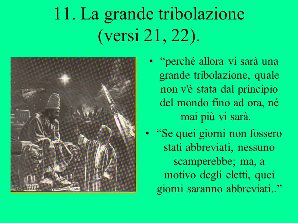 11. La grande tribolazione (versi 21, 22).